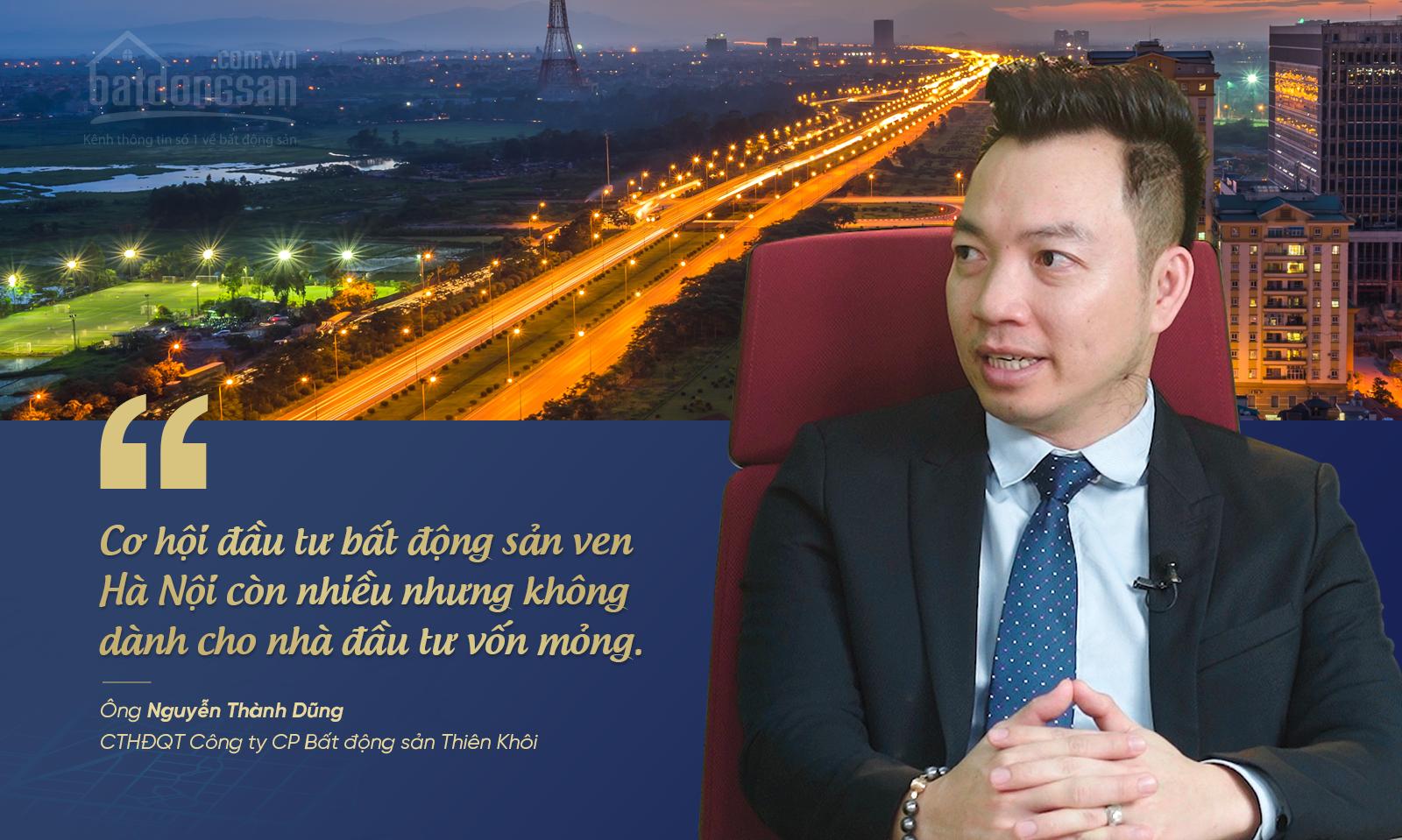 Ông Nguyễn Thành Dũng, BĐS Thiên Khôi nói về đất thổ cư vùng ven Hà Nội.