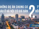 [Infographic] Những dự án chung cư nào tại Hà Nội có giá bán 2 tỷ đồng?