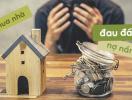 Cố mua nhà to, vợ chồng suýt bỏ nhau vì nợ nần