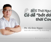 """BĐS Thái Nguyên: Có dễ """"bắt đáy"""" thời Covid?"""