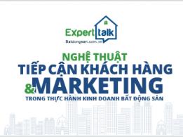 Expert Talk 11 & 12: Nghệ thuật tiếp cận khách hàng và marketing trong kinh doanh BĐS