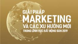 Giải pháp marketing và các xu hướng mới trong lĩnh vực bất động sản 2019