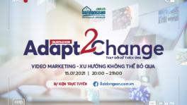 ADAPT 2 CHANGE #4: VIDEO MARKETING – XU HƯỚNG KHÔNG THỂ BỎ QUA