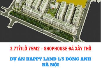 Chỉ 3,7 tỷ/lô shophouse đã xây thô - dự án Happy Land 1/5 Đông Anh - mặt đường QL3 đã có sổ đỏ