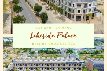 Bán đất dự án Lakeside Palace trung tâm Liên Chiểu. Lý do tại sao nên mua tại thời điểm đất đứng