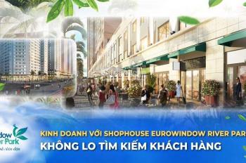Mở bán 16 lô shophouse tòa River tòa đẹp nhất dự án Eurowindow River Park giá từ 34 triệu/m2 TT CĐT