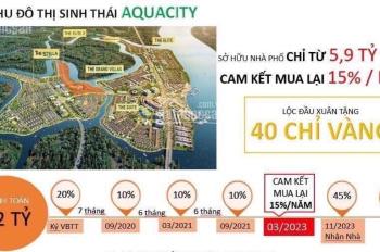 Bán nhà phố 6x20m, cam kết mua lại 45%/3 năm biệt thự ven sông Aqua City, chỉ 600tr CĐT: 0903181510