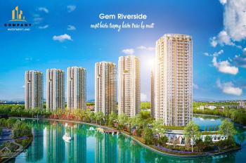 Ra hàng tốt nhất hiện tại căn hộ Gem Riverside - Quận 2 - 0909 406 405 - Chênh lệch tốt