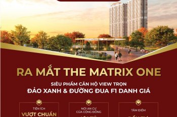 Độc quyền 2 sàn hoa hậu tầng 11 và 30 dự án The Matrix One, mở bán đợt 1. LH: 0969245225