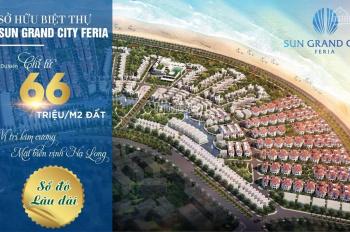 Biệt thự mặt biển sổ đỏ vĩnh viễn - giá từ 66tr/m2 - Sun Grand City Feria Hạ Long. LH: 0903268991