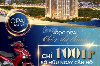 Opal Skyline ! Thanh toán 25% đến khi nhận nhà! Chiết khấu lên đến 11% Chỉ thanh toán 100tr/6 thang