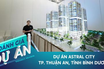 Đánh giá dự án Astral City: Có gì tại khu căn hộ vừa ra mắt tại khu vực giáp ranh Sài Gòn?
