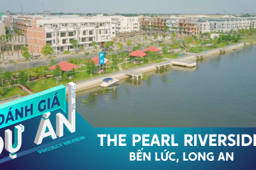Đánh giá dự án The Pearl Riverside: Nhà phố ven sông giá từ 3,2 tỷ ở Bến Lức, Long An
