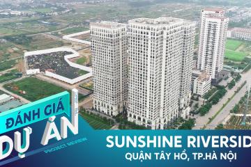 Đánh giá dự án Sunshine Riverside: Căn hộ cao cấp khu vực Tây Hồ, giá 3-5 tỷ đồng/căn