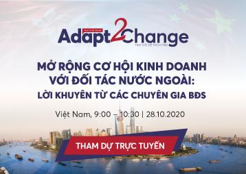 ADAPT 2 CHANGE #2: MỞ RỘNG CƠ HỘI KINH DOANH VỚI ĐỐI TÁC NƯỚC NGOÀI: LỜI KHUYÊN TỪ CÁC CHUYÊN GIA BĐS