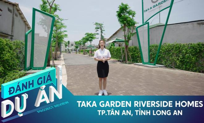 Đánh giá dự án Taka Garden Riverside Homes - khu nhà ở thông minh chuẩn Nhật tại TP Tân An