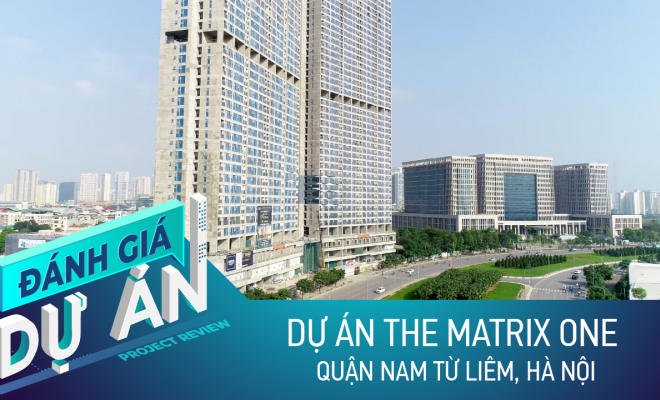 Đánh giá dự án The Matrix One: Căn hộ cao cấp giá hợp lý khu Tây Hà Nội
