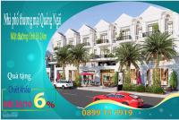duy nhất chiết khấu 6 cho khách trong tháng 10 mua nhà phố thương mại mặt tỉnh lộ 24m quảng ngãi