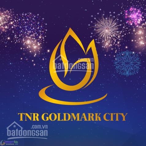 Cập nhật quỹ căn 3 phòng ngủ giá cực tốt tại Goldmark City - quà tặng 500 triệu - nhận nhà ở ngay